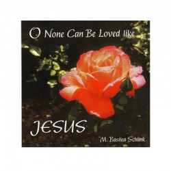 O None Can Be Loved Like...